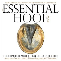 The Essential Hoof Book: The Complete Modern Guide to Horses Feet