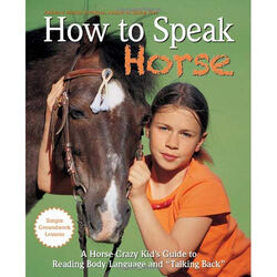 """How to Speak """"Horse"""": A Horse-Crazy Kid's Guide"""
