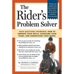 Riders Problem Solver: How to Improve Your Skills, Overcome Your Fears, and Understand Your Horse