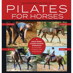 Pilates for Horses: A Mind-Body Conditioning Program for Strength, Mobility, and Performance