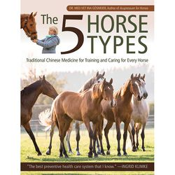 The 5 Horse Types: Traditional Chinese Medicine for Training and Caring for Every Horse