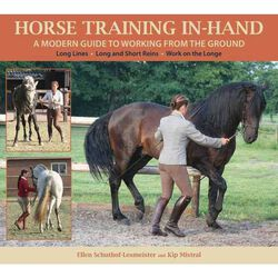 Horse Training In Hand A Modern Guide To Working From The Ground