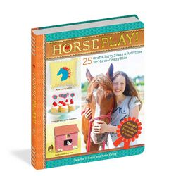 Horse Play! 25 Crafts, Party Ideas & Activities for Horse-Crazy Kids