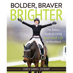 Bolder, Braver, Brighter: The Rider's Guide to Living Your Best Life on Horseback